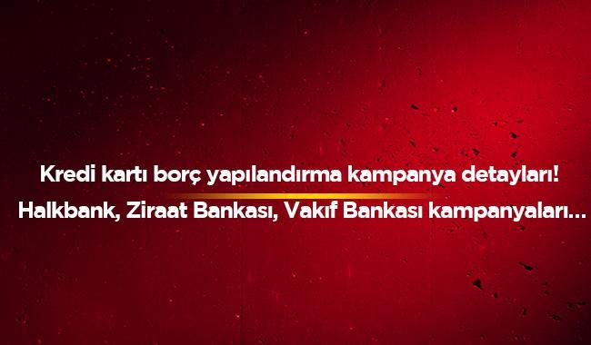 Halkbank, Ziraat Bankası, Vakıf Bankası kampanyası 2019 kredi kartı borcu yapılandırma şartları nedir?