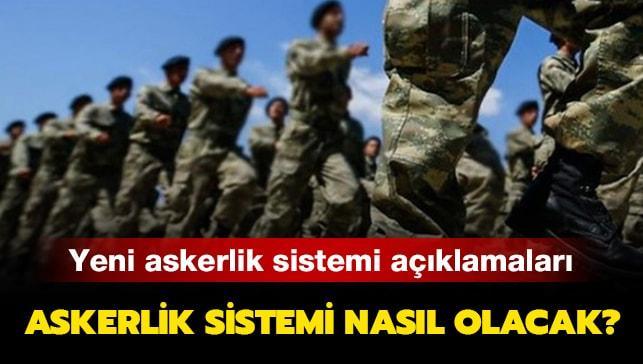 Yeni askerlik sistemi ile ilgili açıklamalar devam ediyor