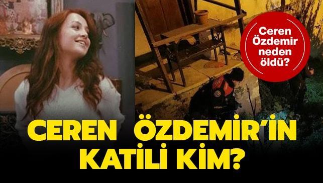 """Ceren Özdemir neden öldü"""" Balerin Ceren Özdemir'in katili tutuklandı! İşte katilin ifadesi.."""