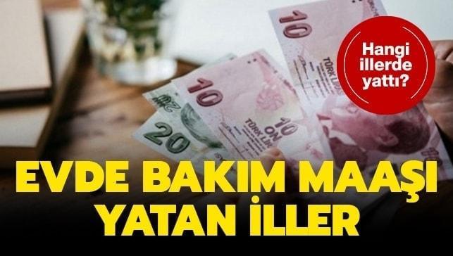 """Evde bakım maaşı yatan iller listesi yayınlandı mı"""""""
