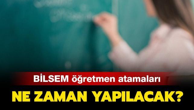 """BİLSEM öğretmen atamaları ne zaman"""" BİLSEM öğretmen atama başvuru sonuçları açıklandı mı"""""""