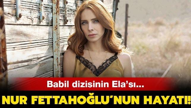 """Nur Fettahoğlu nereli, kaç yaşında"""" Babil Ela kimdir"""" İşte Nur Fettahoğlu'nun hayatı..."""
