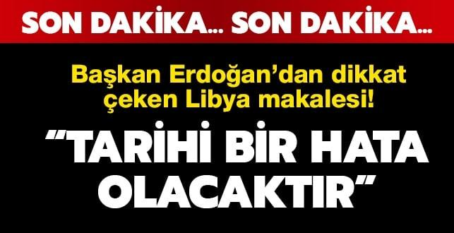 Başkan Erdoğan'dan dikkat çeken makale! 'Tarihi bir hata olacaktır'