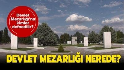 Ankara Devlet Mezarlığı'na kimler defnedilir? Ankara Devlet Mezarlığı nerede?