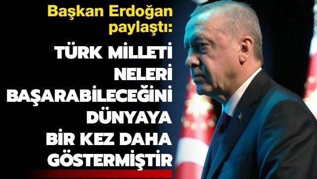 Başkan Erdoğan: Türk Milleti neleri başarabileceğini dünyaya bir kez daha göstermiştir