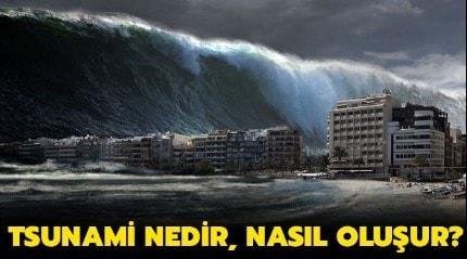 Tsunami nasıl olur, nerelerde görülür? Tsunami nedir?
