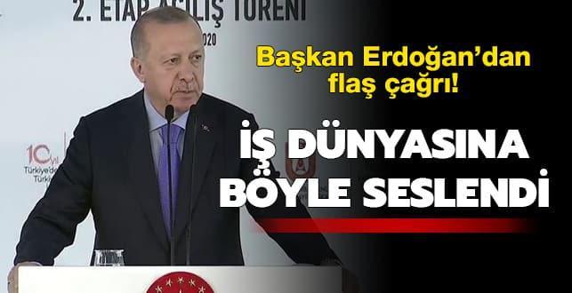 Başkan Erdoğan'dan flaş çağrı! İş dünyasına böyle seslendi