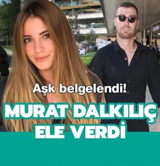 Aşk belgelendi! Murat Dalkılıç ele verdi
