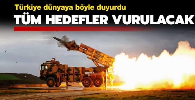Türkiye dünyaya böyle duyurdu: Tüm hedefler vurulacak