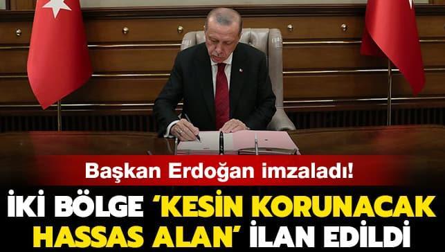 Başkan Erdoğan imzaladı! İki bölge 'kesin korunacak hassas alan' ilan edildi