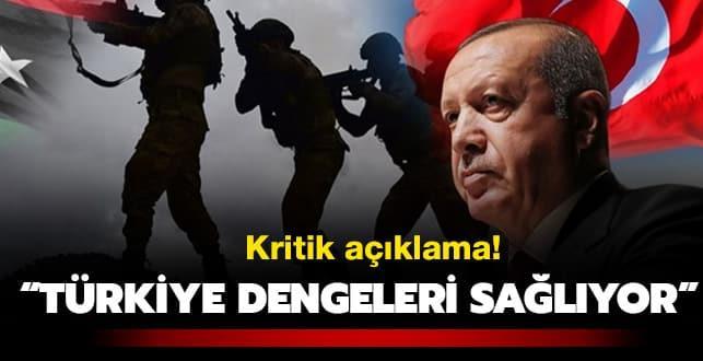 Kritik açıklama: Türkiye sahada dengeleri sağlıyor!