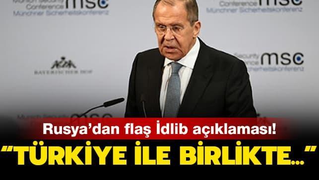 Rusya'dan flaş İdlib açıklaması: Türkiye ile birlikte...