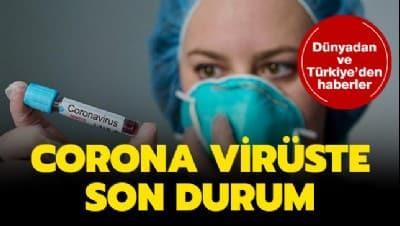 Corona virüsten ölenlerin sayısı kaç oldu? Corona virüste son durum nedir? İşte son gelişmeler