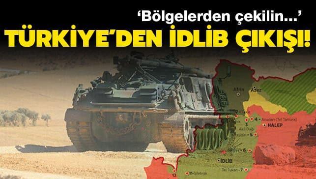 Türkiye'den İdlib çıkışı: O bölgelerden çekilin...