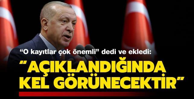Başkan Erdoğan: Açıklandığında kel görünecektir