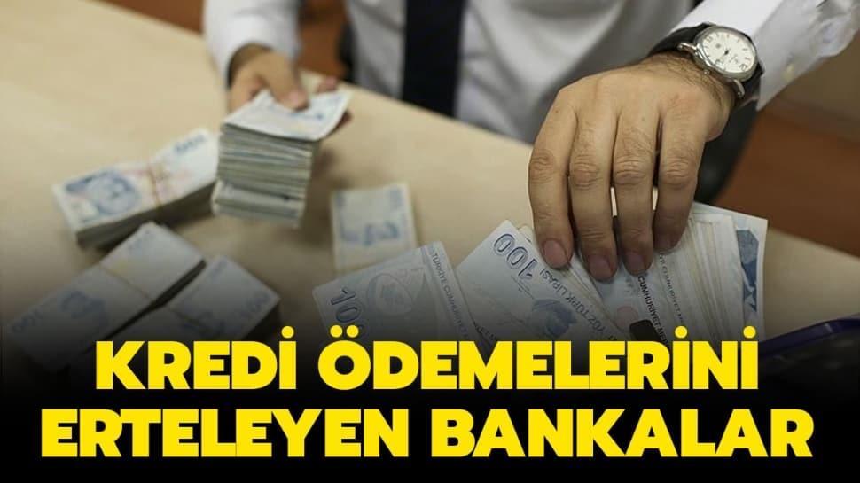 """Hangi bankalar kredi borçlarını erteledi"""""""