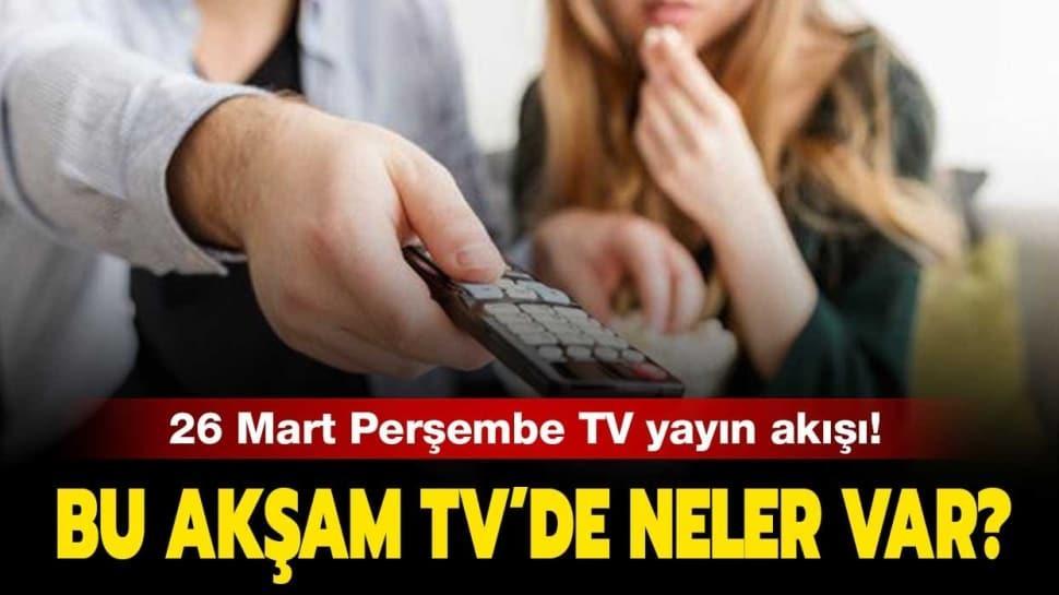 """Bu akşam televizyonda neler var"""" 26 Mart Perşembe Kanal D, ATV, Star TV, FOX TV, Tv8 yayın akışı sizlerle!"""