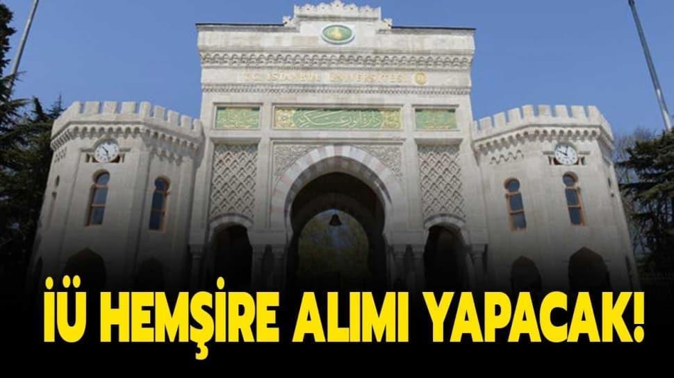 Hemşire alımı 2020 şartları neler? İstanbul Üniversitesi hemşire alımı başvuruları başladı! İşte detaylar...