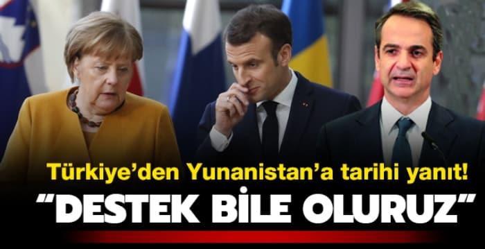 Türkiye'den Yunanistan'a tarihi yanıt: Destek bile oluruz