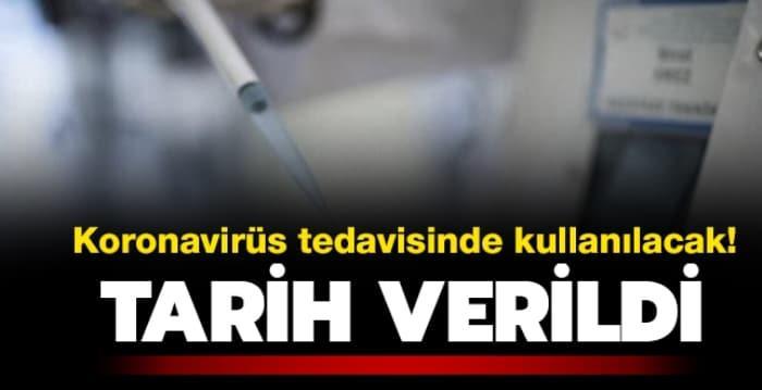 Koronavirüs tedavisinde kullanılacak! Tarih verildi