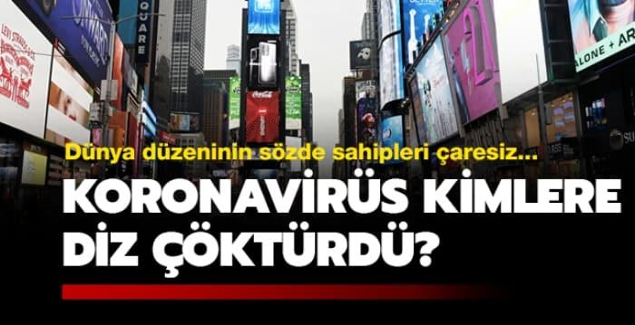 Dünya düzeninin sözde sahipleri çaresiz... Koronavirüs kimlere diz çöktürdü?