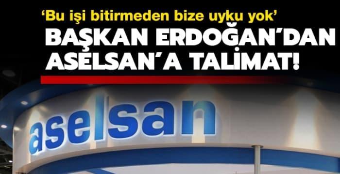 Başkan Erdoğan'dan ASELSAN'a talimat! 'Bu işi bitirmeden bize uyku yok'
