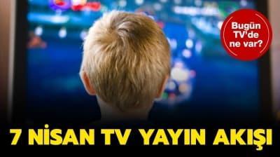 7 Nisan Salı televizyonda neler var? Kanal D, Show TV, ATV, Star TV, FOX TV yayın akışı!
