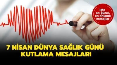7 Nisan Dünya Sağlık Günü kutlama mesajları ve sözleri! Dünya Sağlık Günü kutlama sözleri ve resimli mesajları burada!