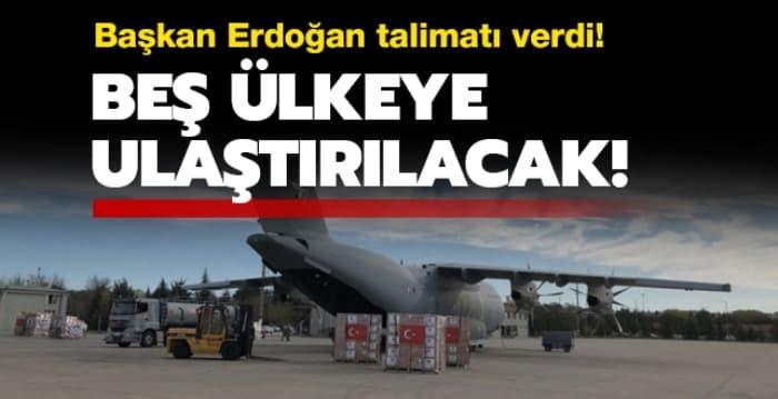 Başkan Erdoğan talimatı verdi... 5 ülkeye ulaştırılacak!