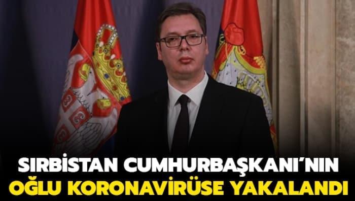 Sırbistan Cumhurbaşkanı'nın oğlu koronavirüse yakalandı