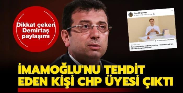 Ekrem İmamoğlu'nu tehdit eden kişi CHP'li çıktı!