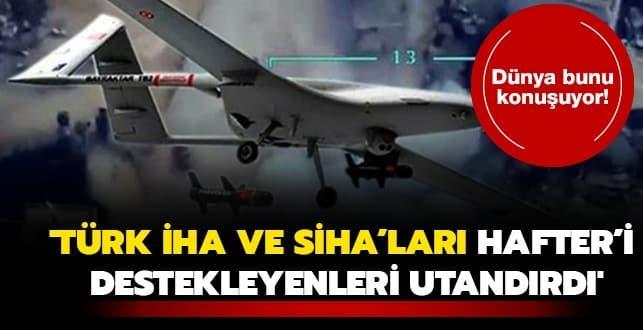 Washington Post bu başlığı attı: Türk droneları Hafter'i destekleyenleri utandırdı