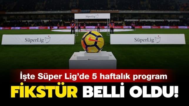 Son dakika: Süper Lig'in 5 haftalık fikstürü belli oldu