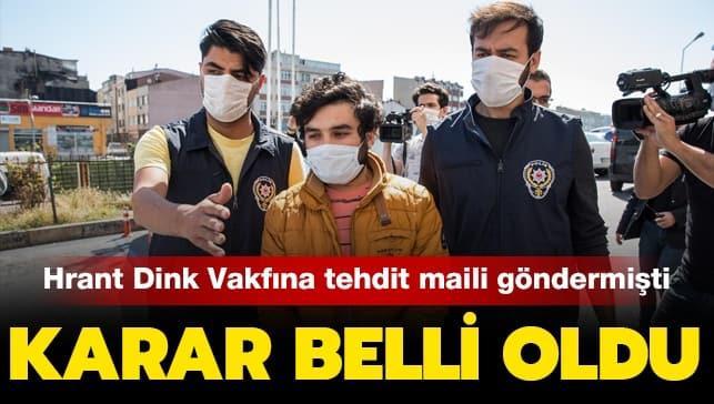 Hrant Dink Vakfı'na tehdit e-postası gönderen H.A. hakkında karar verildi