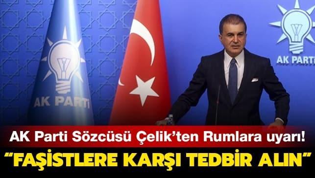 AK Parti Sözcüsü Çelik'ten Rum yönetimine uyarı: Failleri bir an evvel bulun