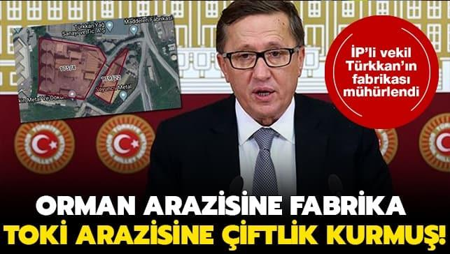 İP'li Türkkan orman arazisine fabrika, TOKİ arazisine çiftlik kurmuş!