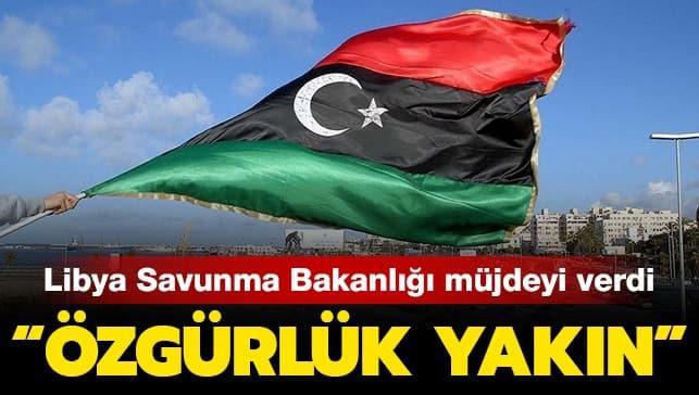 Libya Savunma Bakanlığı müjdeyi verdi: Özgürlük yakın!