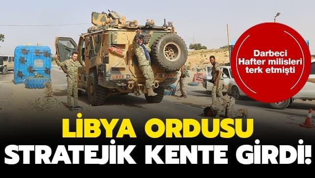 Darbeci Hafter terk etmişti... Libya ordusu stratejik kente girdi!