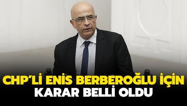 CHP'li Enis Berberoğlu için karar belli oldu!