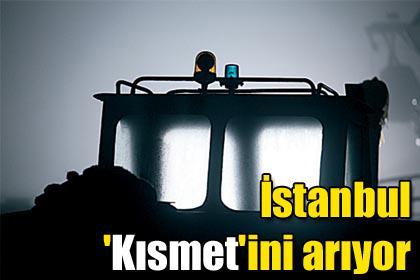 İstanbul 'Kısmet'ini arıyor