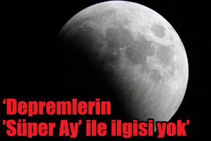 'Depremlerin 'Süper Ay' ile ilgisi yok'