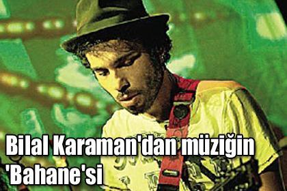 Bilal Karaman'dan müziğin 'Bahane'si